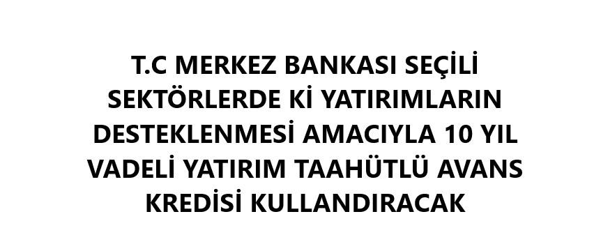 T.C MERKEZ BANKASI KREDİ KULLANDIRILACAK SEKTÖRLER